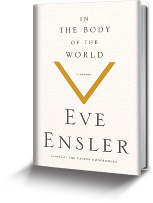 In The Body of the World by Eve Ensler, author of The Vagina Monologues